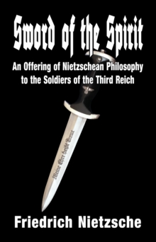 Sword of the Spirit : An Offering of Nietzschean Philosophy to the Soldiers of the Third Reich, EPUB eBook