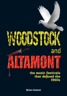 Woodstock and Altamont : The music festivals that defined the 1960s, Paperback / softback Book