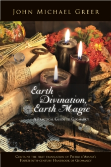 Earth Divination, Earth Magic : A Practical Guide to Geomancy (Contains the First Translation of Pietro de Abano's Fourteenth-Century Handbook of Geomancy), Paperback / softback Book
