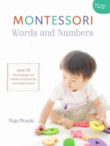 The Montessori Book of Words and Numbers : Raising a Creative and Confident Child, Paperback / softback Book