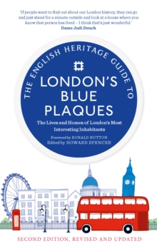 The English Heritage Guide to London's Blue Plaques : The Lives and Homes of London's Most Interesting Residents (2nd edition, revised and updated), Paperback / softback Book