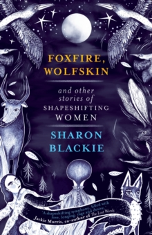Foxfire, Wolfskin And Other Stories Of Shapeshifting Women, EPUB eBook