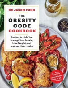 The Obesity Code Cookbook : recipes to help you manage your insulin, lose weight, and improve your health, Paperback / softback Book