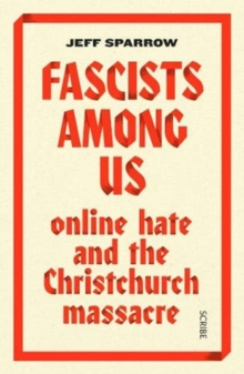 Fascists Among Us : online hate and the Christchurch massacre, Paperback / softback Book