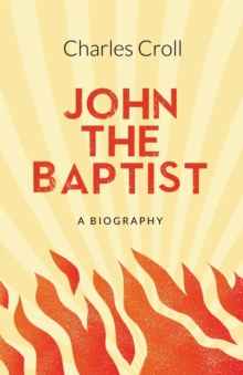 John the Baptist : A Biography, Paperback / softback Book