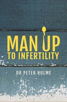 Man Up to Infertility : A Personal and Biblical Journey Through Infertility and Adoption, Paperback / softback Book