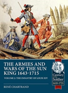The Sun King's Wars and Armies 1643-1715 Volume 2 : The Infantry of Louis XIV, Paperback / softback Book