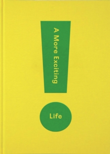 A More Exciting Life : A Guide to Greater Freedom, Spontaneity and Enjoyment, Hardback Book