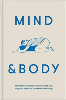 Mind & Body: Physical Exercises for Mental Wellbeing; Mental Exercises for Physical Wellbeing, Hardback Book