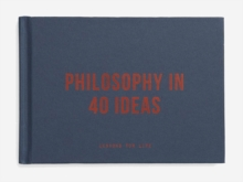 Philosophy in 40 ideas: From Aristotle to Zhong, Hardback Book