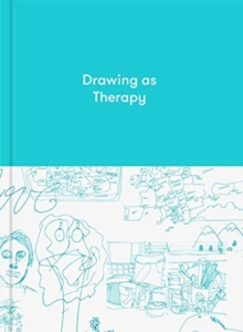 Drawing as Therapy: Know Yourself Through Art, Hardback Book