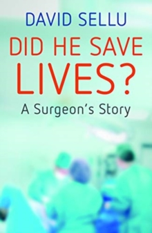 Did He Save Lives? : A Surgeon's Story, Paperback / softback Book