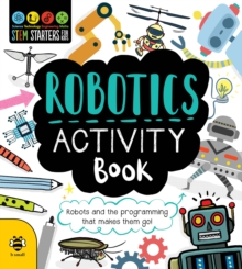 Robotics Activity Book : Robots and the Programming That Makes Them Go!, Paperback / softback Book