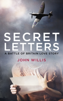 Secret Letters : A Battle of Britain Love Story, Hardback Book
