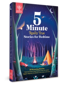 5-Minute Really True Stories for Bedtime : 30 Amazing Stories: Featuring frozen frogs, King Tut's beds, the world's biggest sleepover, the phases of the moon, and more, Hardback Book