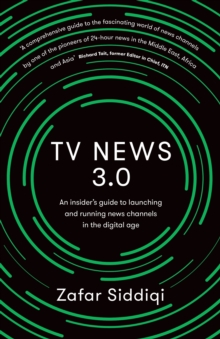 TV News 3.0 : An insider's guide to launching and running news channels in the digital age, Paperback / softback Book
