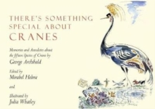 There's Something Special About Cranes : Memories and Anecdotes of the 15 Species of Crane, Hardback Book