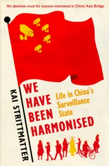 We have been harmonised : Life in China's Surveillance State, Paperback / softback Book