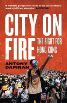City on Fire : the fight for Hong Kong, Paperback / softback Book