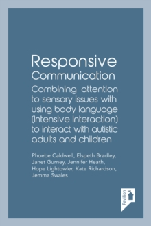 Responsive Communication : Combining attention to sensory issues with using body language (intensive interaction) to interact with autistic adults and children, EPUB eBook