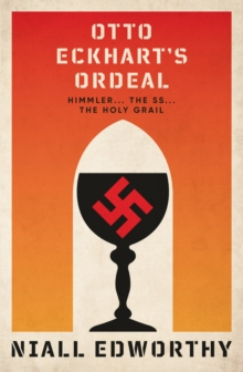 Otto Eckhart's Ordeal : Himmler, The SS and The Holy Grail, EPUB eBook