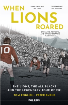 When Lions Roared : The Lions, the All Blacks and the Legendary Tour of 1971, Paperback / softback Book