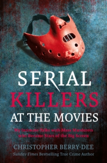 Serial Killers at the Movies : My Intimate Talks with Mass Murderers Who Became Stars of the Big Screen, Paperback / softback Book