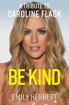 Be Kind : A Tribute to Caroline Flack, Paperback / softback Book