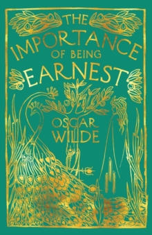 The Importance of Being Earnest : A Trivial Comedy for Serious People, Paperback / softback Book