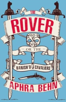 The Rover : Or The Banish'd Cavaliers, Paperback / softback Book