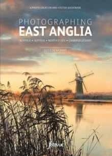Photographing East Anglia : A Photo-Location and Visitor Guidebook, Paperback / softback Book