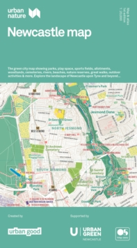 Urban Nature Newcastle Map : The green city map showing parks, play space, sports fields, allotments, woodlands, cemeteries, rivers, beaches, nature reserves, great walks, outdoor activities & more. E, Sheet map, folded Book