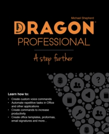 Dragon Professional - A Step Further : Automate virtually any task on your PC by voice, Paperback / softback Book