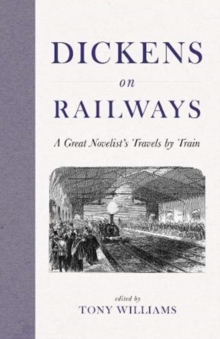 Dickens on Railways : A Great Novelist's Travels by Train, Hardback Book