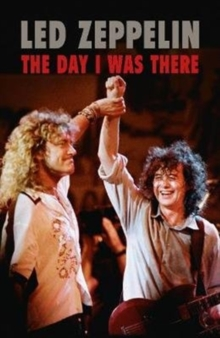 Led Zeppelin - The Day I Was There, Hardback Book
