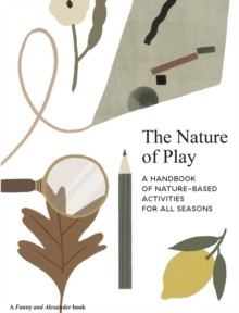 The Nature of Play : A handbook of nature-based activities for all seasons, Paperback / softback Book