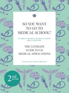 So You Want to Go to Medical School? : The Ultimate Guide to Medical Applications 2nd Edition, Paperback / softback Book