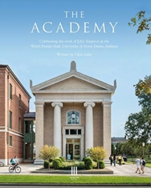 The Academy : Celebrating the work of John Simpson at the Walsh Family Hall, University of Notre Dame, Indiana., Hardback Book
