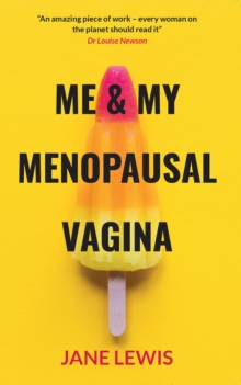 ME & MY MENOPAUSAL VAGINA : Living with Vaginal Atrophy, Paperback / softback Book
