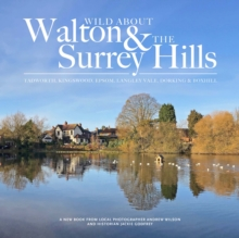 Wild Wild about Walton & The Surrey Hills, Hardback Book