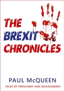 The Brexit Chronicles : Tales of Treachery and Skulduggery, Book Book