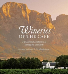 Wineries of the Cape : The Essential Companion to Touring the Winelands, Hardback Book