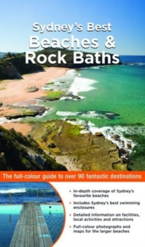 Sydney's Best Beaches & Rock Baths : The Full-Colour Guide to Over 90 Fantastic Destinations, Paperback Book
