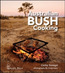 Australian Bush Cooking : Recipes for a Gourmet Outback Experience, Paperback Book
