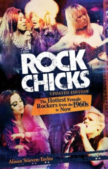 Rock Chicks : The Hottest Female Rockers from the 1960's to Now, Paperback / softback Book