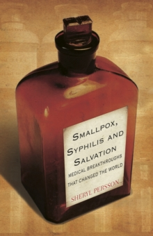 Smallpox, Syphilis and Salvation : Medical Breakthroughs That Changed the World, Paperback Book