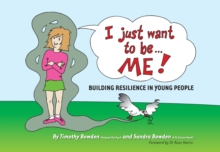 I Just Want to be Me : Building Resilience in Young People, Paperback Book