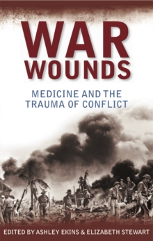 War Wounds : Medicine and the Trauma of Conflict, Hardback Book