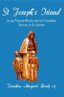 St Joseph's Island : Julian Tenison Woods and the Tasmanian Sisters of St Joseph, Paperback Book