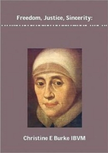 Freedom, Justice and Sincerity : Reflections on the Life and Spirituality of Mary Ward, Paperback Book
